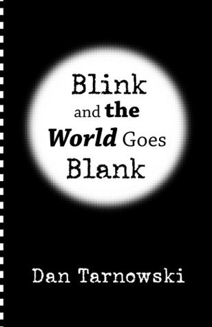 Blink and the World Goes Blank by Dan Tarnowski