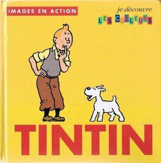 Tintin Je Decouvre...: Tintin Je Decouvre Les Couleurs