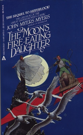 The Moon's Fire-Eating Daughter by John Myers Myers