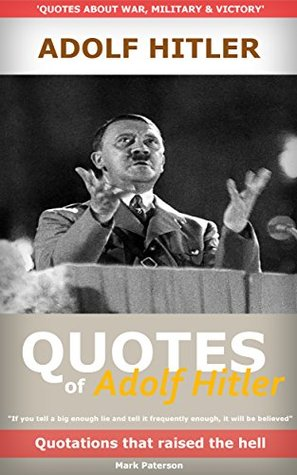 Quotes Of Adolf Hitler about war, military & victory: Quotations that raised the hell