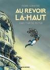 Au revoir là-haut by Pierre Lemaitre