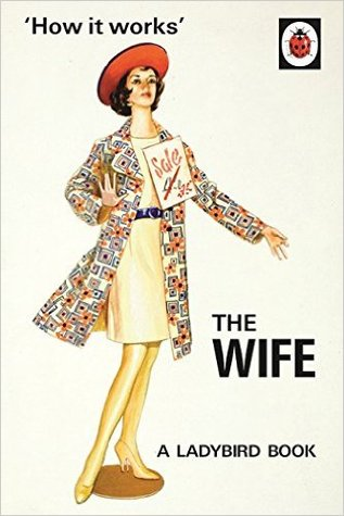 How it works - The Wife(Ladybird Books for Grown-Ups)
