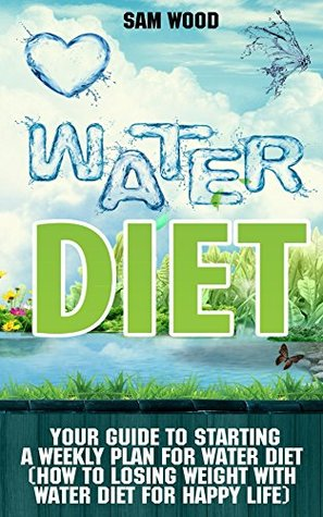 Water Diet: Water Diet for Beginners: Your Guide to Starting a Weekly Plan for Water Diet