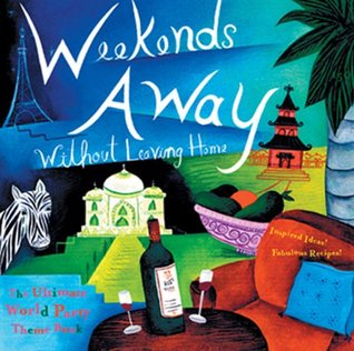Weekends Away (Without Leaving Home): The Ultimate World Party Theme Book