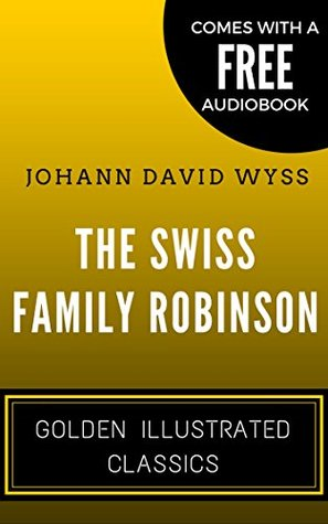 The Swiss Family Robinson: By Johann David Wyss - Illustrated (Comes with a Free Audiobook)