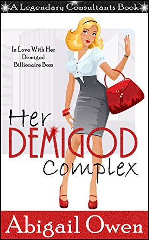 Her Demigod Complex: In Love With Her Demigod Billionaire Boss (Legendary Consultants)
