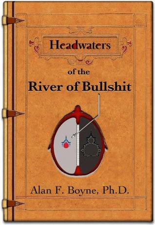 Headwaters of the River of Bullshit (Looking Glass Neuroscience Book 1)