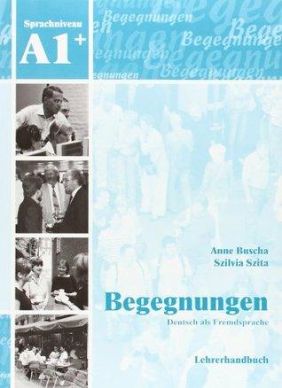 Begegnungen: Lehrerhandbuch A1+ by Anne Buscha