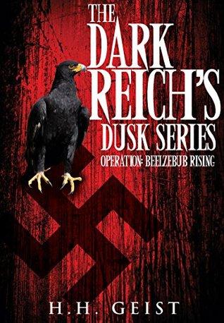The Dark Reich's Dusk Series: Operation: Beelzebub Rising