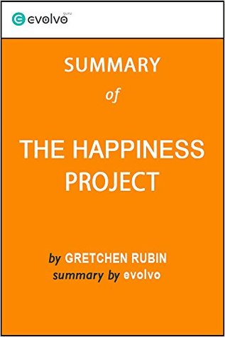 The Happiness Project: Summary of the Key Ideas - Original Book by Gretchen Rubin