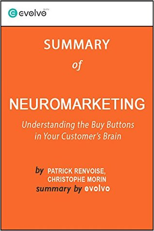 Neuromarketing: Summary of the Key Ideas - Original Book by Patrick Renvoise, Christophe Morin: Understanding the Buy Buttons in Your Customer's Brain