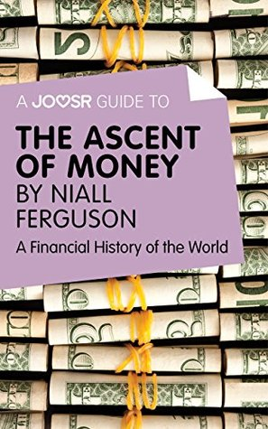 A Joosr Guide to... The Ascent of Money by Niall Ferguson: A Financial History of the World