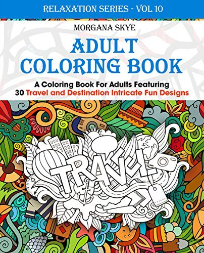 Adult Coloring Book: Coloring Book For Adults Featuring 30 Destination and Travel Intricate Fun Designs