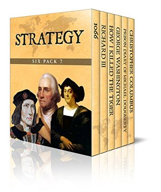 Strategy Six Pack 7 – 1066, Richard III, How I Killed the Tiger, George Washington, Prison Diary of Michael Dougherty and Christopher Columbus (Illustrated)