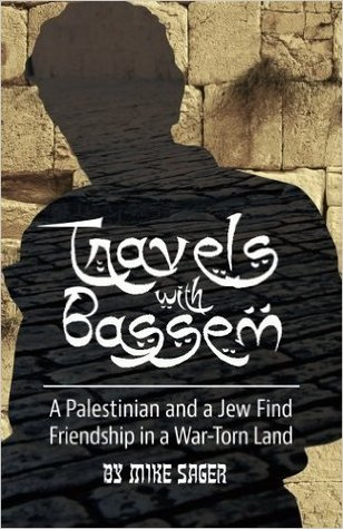 Travels with Bassem: A Palestinian and a Jew Find Friendship in a War-Torn Land