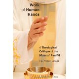 Work Of Human Hands: A Theological Critique Of The Mass Of Paul VI