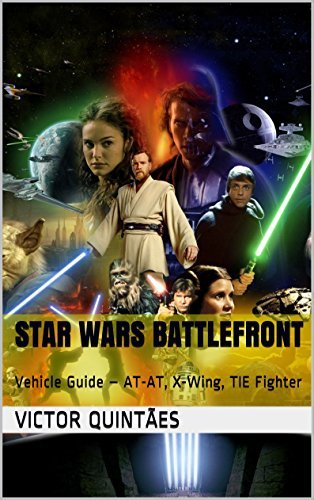 Star Wars Battlefront: Vehicle Guide - AT-AT, X-Wing, TIE Fighter