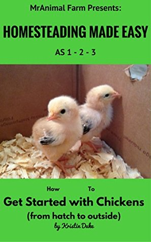How to Get Started with Chickens (From Hatch to Outside) (MrAnimal Farm Presents: Homesteading Made Easy As 1-2-3)