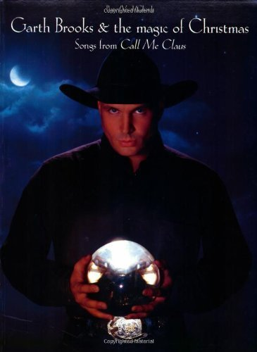 Garth Brooks & the Magic of Christmas: Songs from Call Me Claus