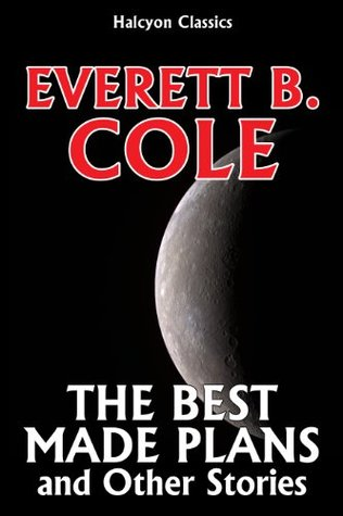 The Best Made Plans and Other Science Fiction Stories by Everett B. Cole