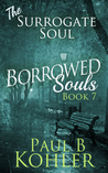 The Surrogate Soul (Borrowed Souls #7)