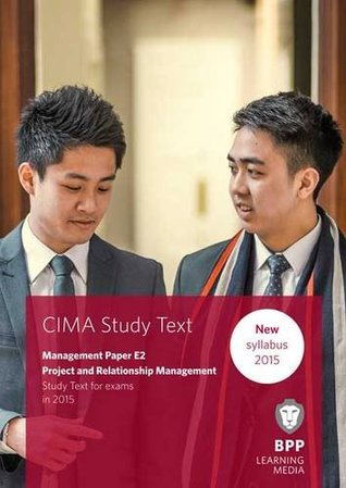 CIMA E2 Project and Relationship Management: Study Text