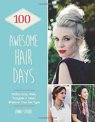 100 Awesome Hair Days: Perfect Buns, Braids, Pony Tails & Twists ...