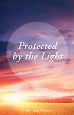 Protected by the Light: A Spiritual Memoir