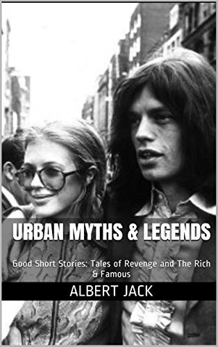 Urban Myths & Legends: Good Short Stories: Tales of Revenge and The Rich & Famous (The Myths, Legends & Lies Series. Book 1)