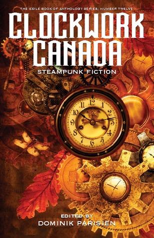 Clockwork Canada: Steampunk Fiction