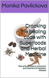 Cracking the healing code with Superfoods and Herbal Medicine: Role of Superfoods in prevention and treatment of neoplastic diseases