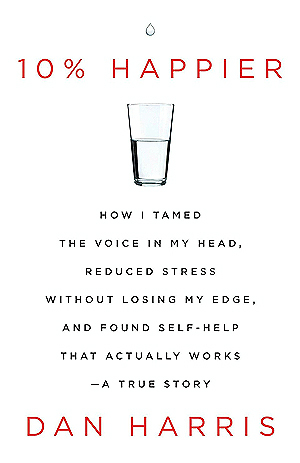 10% Happier: How I Tamed the Voice in My Head, Reduced Stress Without Losing My Edge, and Found Self-Help That Actually Works (Hardcover)