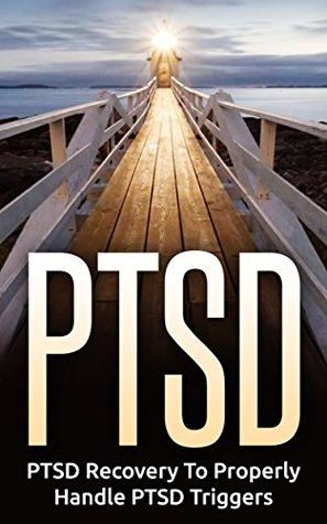 PTSD: PTSD Recovery To Properly Handle PTSD Triggers