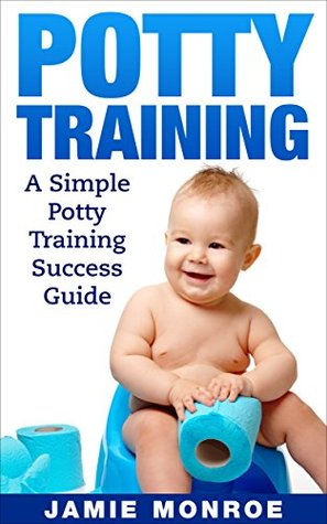 Potty Training: A Simple Potty Training Success Guide