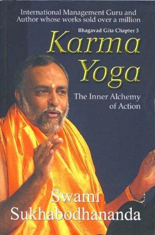 Karma Yoga The Inner Alchemy Of Action By Sukhabodhananda