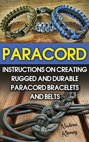 Paracord: Instructions On Creating Rugged And Durable Paracord Bracelets And Belts: