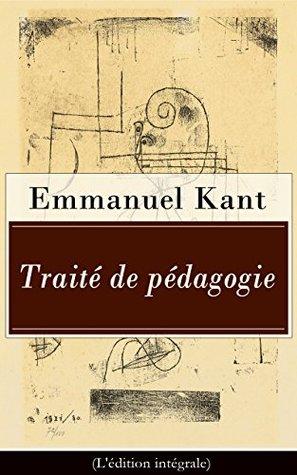 Traité de pédagogie (L'édition intégrale): De l'éducation physique et pratique