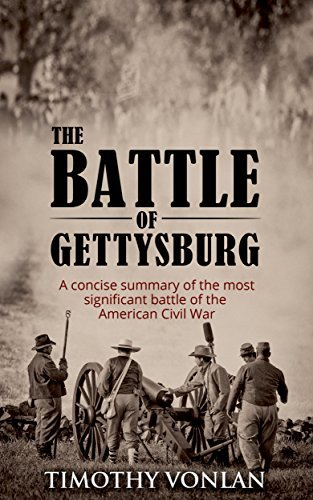 THE BATTLE OF GETTYSBURG: A concise summary of the most significant battle of the American Civil War (Civil War Battle Summaries Book 1)