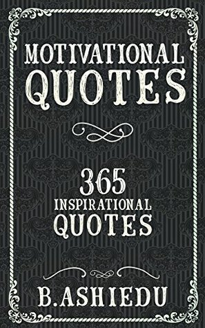 Motivational Quotes: 365 Inspirational Quotes (Motivational Books, Motivational, Inspirational, Inspirational books)