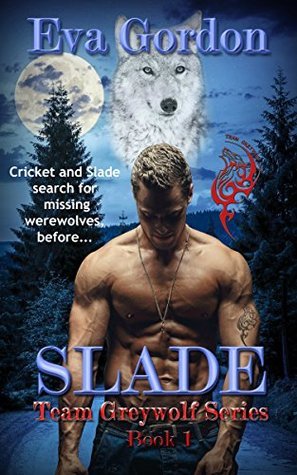 Slade, Team Greywolf Series, Book 1 by Eva Gordon