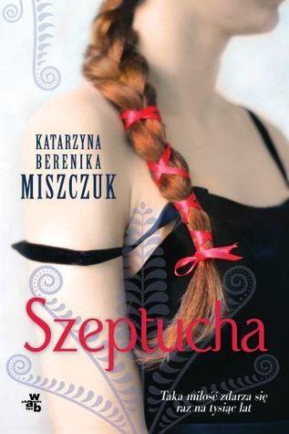 Znalezione obrazy dla zapytania Szeptucha-Katarzyna Berenika Miszczuk
