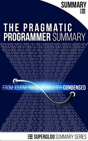 The Pragmatic Programmer Summary: From Journeyman to Master Condensed