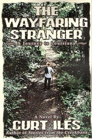 The Wayfaring Stranger: The Wayfaring Stranger - A Louisiana Journey