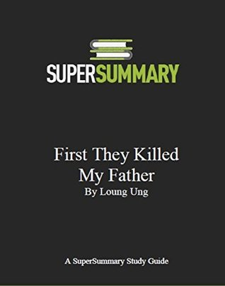 First They Killed My Father by Loung Ung - SuperSummary Study Guide