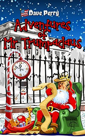 Adventures Of Mr Trumpaclaus: Mr Trumpet Makes America Great Again
