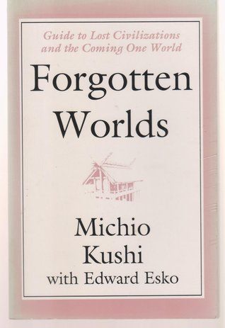 Forgotten Worlds: Guide to Lost Civilizations and the Coming One World