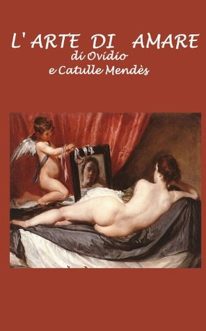 L'arte di amare: Fisiologia comparata degli amori degli antichi Romani e dei parigini moderni