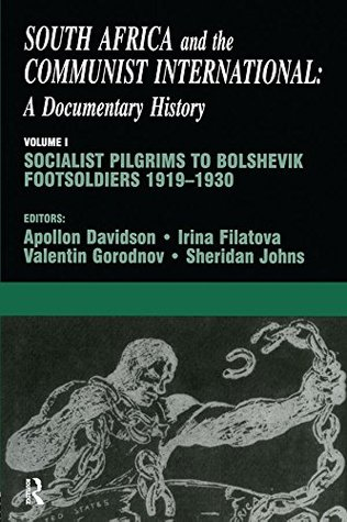South Africa and the Communist International: Volume 1: Socialist Pilgrims to Bolshevik Footsoldiers, 1919-1930
