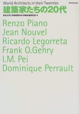 World Architects in Their Twenties: Renzo Piano, Jean Nouvel, Ricardo Legorreta, Frank O. Gehry, I. M. Pei, Dominique Perrault