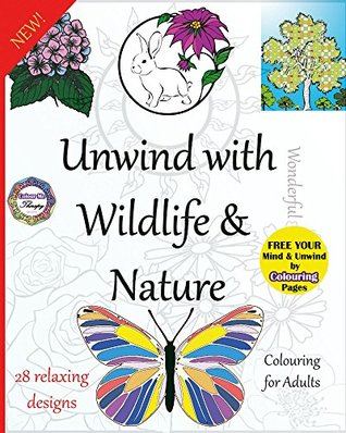 Unwind with Wonderful Wildlife and Nature: Free Your Mind & Unwind by Colouring Pages (Colour Me Therapy Book 3)